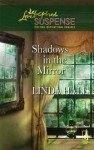 Shadows In The Mirror (Shadows Series, #1) (Steeple Hill Love Inspired Suspense #71) - Linda Hall