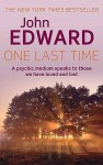 One Last Time: A Psychic Medium Speaks to Those We Have Loved and Lost - John Edward
