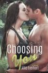 Choosing You  - Allie Everhart
