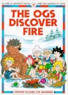 The Ogs Discover Fire - Felicity Everett