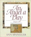 An Angel a Day: Stories of Angelic Encounters: A Book of Meditations - Ann Spangler
