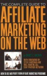 The Complete Guide to Affiliate Marketing on the Web: How to Use It and Profit from Affiliate Marketing Programs - Bruce C. Brown