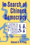 In Search of Chinese Democracy: Civil Opposition in Nationalist China, 1929 1949 - Edmund S.K. Fung, William Kirby