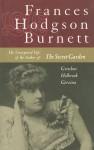 Frances Hodgson Burnett: The Unexpected Life of the Author of the Secret Garden - Gretchen Holbrook Gerzina