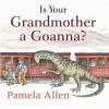Is Your Grandmother A Goanna? - Pamela Allen
