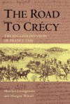The Road to Crecy: The English Invasion of France, 1346 - Marilyn Livingstone, Morgen Witzel
