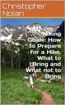 Hiking Guide: How to Prepare for a Hike, What to Bring and What not to Bring - Christopher Nolan
