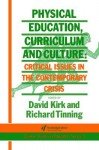 Physical Education, Curriculum and Culture: Critical Issues in the Contemporary Cricis - David Kirk, Richard Tinning