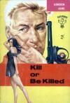Kill or Be Killed - Gordon Ashe