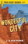 The Wonderful City (Prologue Crime) - J.S. Fletcher