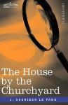 The House by the Churchyard - Joseph Sheridan Le Fanu