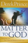 You Matter to God: Discovering Your True Value and Identity in God's Eyes - Derek Prince
