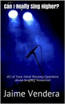 Can I Really Sing Higher? 40 of Your Most Pressing Questions about Singing, Answered - Jaime Vendera