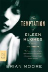 The Temptation of Eileen Hughes: A Novel - Brian Moore