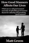 How Good Manners Affects Our Lives - Why We Have To Be Polite - Matt Green - Matt Green