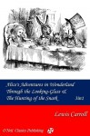 Alice's Adventures in Wonderland & Through the Looking Glass: Both with the Illustrations of John Tenniel & the Hunting of the Snark - Lewis Carroll, John Tenniel