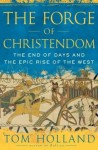 The Forge of Christendom.The end of days and the epic rise of the West - Tom Holland