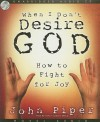 When I Don't Desire God: How To Fight For Joy - John Piper, David Cochran Heath