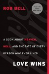 Love Wins: A Book About Heaven, Hell, and the Fate of Every Person Who Ever Lived - Rob Bell