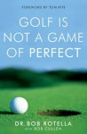 Golf is Not a Game of Perfect - Bob Rotella