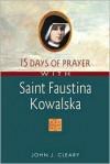 15 Days of Prayer with Saint Faustina Kowalska - John J. Cleary