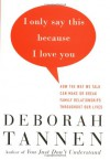 I Only Say This Because I Love You I Only Say This Because I Love You I Only Say This Because I Love You - Deborah Tannen