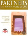 Partners in the Mighty Works of God: A Manual for Non-Hispanic Churches in Ministry with Hispanics - Jo Harris, Russ Harris
