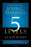 The 5 Levels of Leadership: Proven Steps to Maximize Your Potential - John C. Maxwell