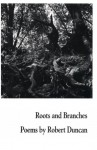 Roots and Branches - Robert Duncan