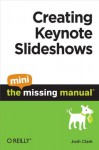 Creating Keynote Slideshows: The Mini Missing Manual - Josh Clark