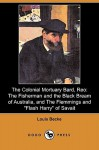 """The Colonial Mortuary Bard, Reo: The Fisherman and the Black Bream of Australia, and the Flemmings and """"Flash Harry"""" of Savait (Dodo Press) - Louis Becke"""