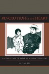Revolution of the Heart: A Genealogy of Love in China, 1900-1950 - Haiyan Lee
