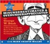Misunderestimated & Overunderappreciated: The George W. Bush Administration as Seen Through the Eyes of the Tribune's Syndicated Editorial Cartoonists - Mark Crispin Miller