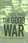 """""""The Good War"""" - An Oral History of World War II - Studs Terkel"""