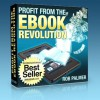 Profit from the eBook Revolution: How YOU Can Sell A Million Books In A Year...Even if You Know Absolutely Nothing About Writing, Publishing or Marketing a Book - Bob Perry