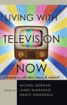 Living with Television Now: Advances in Cultivation Theory & Research - Michael Morgan