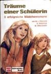 Träume einer Schülerin. 3 erfolgreiche Mädchenromane - Marie Louise Fischer, Otti Pfeiffer, Marie Brückner