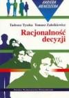 Racjonalność decyzji - Tadeusz Tyszka, Tomasz Zaleśkiewicz