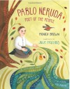 Pablo Neruda: Poet of the People - Monica Brown, Julie Paschkis