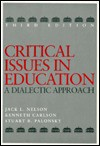 Critical Issues In Education: A Dialectic Approach - Jack L. Nelson, Stuart B. Palonsky, Kenneth Carlson