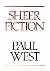 Sheer Fiction - Paul West