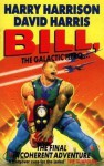 Bill, the Galactic Hero: The Final Incoherent Adventure - Harry Harrison, David Harris