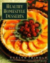 Healthy Homestyle Desserts: 150 Fabulous Treats with a Fraction of the Fat and Calories - Evelyn Tribole, Barbara Harris
