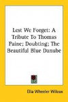 Lest We Forget: A Tribute to Thomas Paine; Doubting; The Beautiful Blue Danube - Ella Wheeler Wilcox