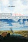 The Wind Doesn T Need a Passport: Stories from the U.S.-Mexico Borderlands - Tyche Hendricks