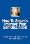 How To Smartly Improve Your Self-Discipline (Effective Ways To Improve Your Self-Discipline) - Steve Pavlina, Tim Johnson