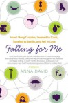 Falling for Me: How I Learned French, Hung Curtains, Traveled to Seville, and Fell in Love... - Anna David