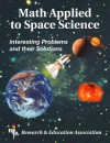 Math Applied to Space Science: Interesting Problems and Their Solutions - Research & Education Association, Research & Education Association