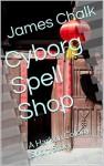 Cyborg Spell Shop: A Harkon Colony Short Story - James Chalk