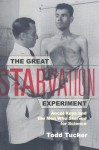 The Great Starvation Experiment: Ancel Keys and the Men Who Starved for Science - Todd Tucker